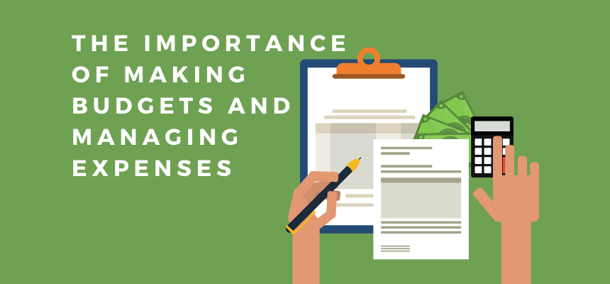The Importance of Making Budgets and Managing Your Expenses